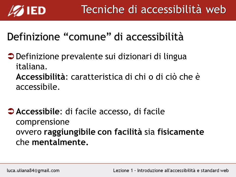 luca.uliana84@gmail.com Tecniche di accessibilità web Lezione 1 - Introduzione all accessibilità e standard web Definizione comune di accessibilità Definizione prevalente sui dizionari di lingua italiana.