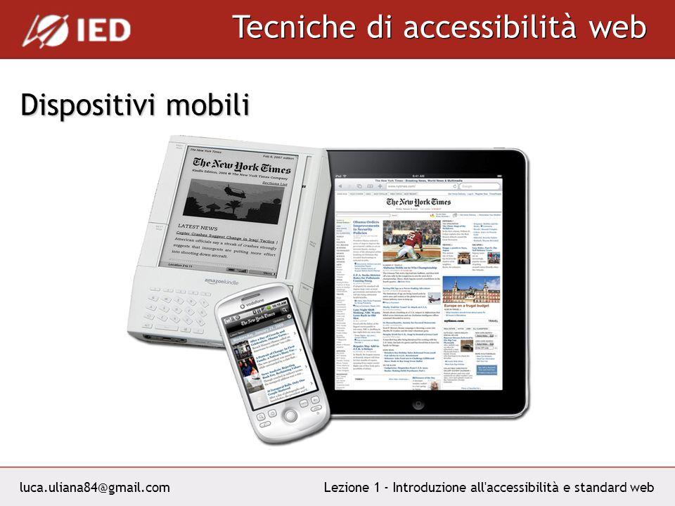 luca.uliana84@gmail.com Tecniche di accessibilità web Lezione 1 - Introduzione all accessibilità e standard web Dispositivi mobili