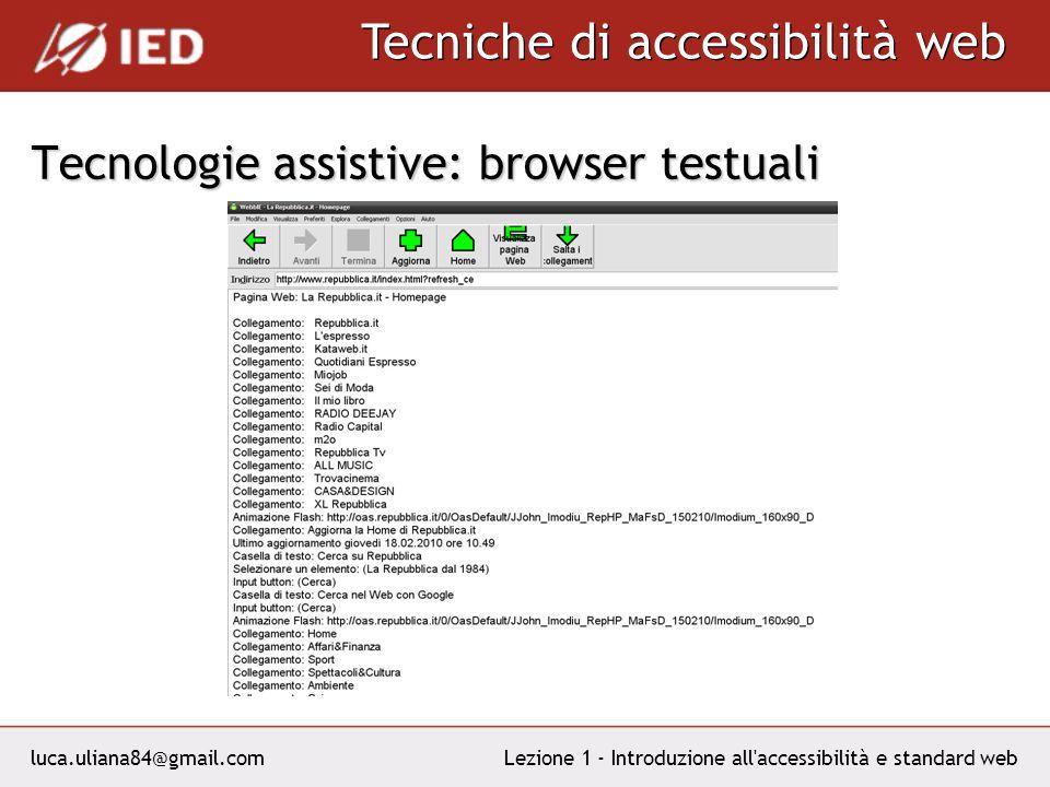 luca.uliana84@gmail.com Tecniche di accessibilità web Lezione 1 - Introduzione all accessibilità e standard web Tecnologie assistive: browser testuali