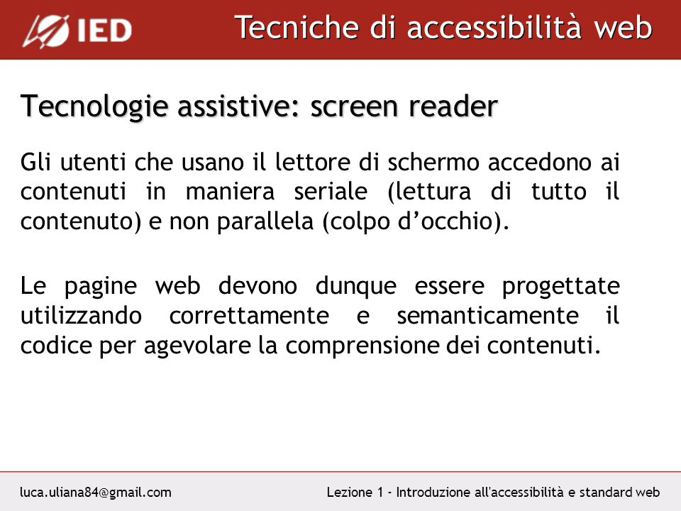 luca.uliana84@gmail.com Tecniche di accessibilità web Lezione 1 - Introduzione all'accessibilità e standard web Tecnologie assistive: screen reader Gl