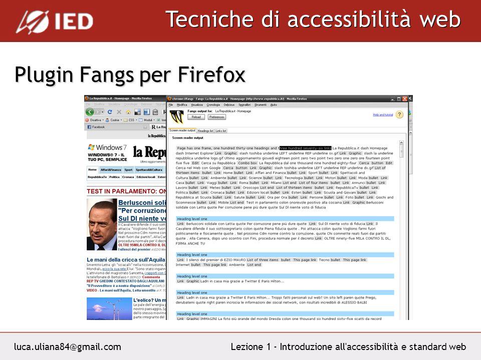luca.uliana84@gmail.com Tecniche di accessibilità web Lezione 1 - Introduzione all accessibilità e standard web Plugin Fangs per Firefox