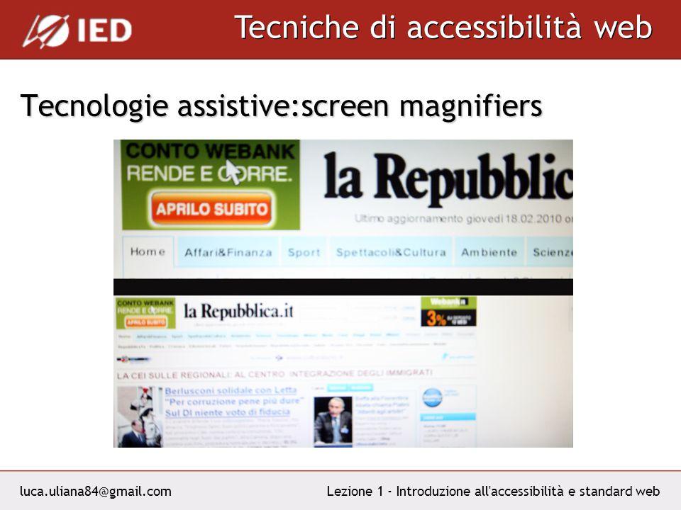 luca.uliana84@gmail.com Tecniche di accessibilità web Lezione 1 - Introduzione all accessibilità e standard web Tecnologie assistive:screen magnifiers