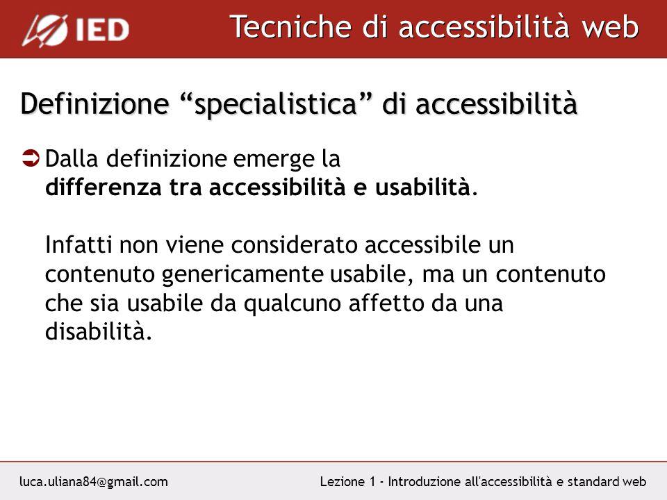 luca.uliana84@gmail.com Tecniche di accessibilità web Lezione 1 - Introduzione all accessibilità e standard web Definizione specialistica di accessibilità Dalla definizione emerge la differenza tra accessibilità e usabilità.