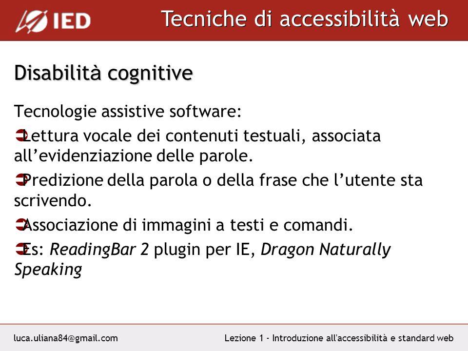 luca.uliana84@gmail.com Tecniche di accessibilità web Lezione 1 - Introduzione all accessibilità e standard web Disabilit à cognitive Tecnologie assistive software: Lettura vocale dei contenuti testuali, associata allevidenziazione delle parole.