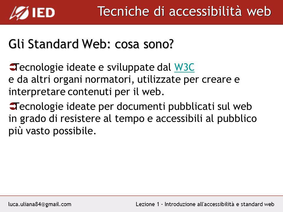 luca.uliana84@gmail.com Tecniche di accessibilità web Lezione 1 - Introduzione all accessibilità e standard web Gli Standard Web: cosa sono.
