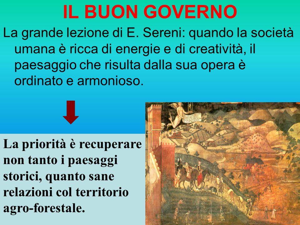 IL BUON GOVERNO La grande lezione di E. Sereni: quando la società umana è ricca di energie e di creatività, il paesaggio che risulta dalla sua opera è