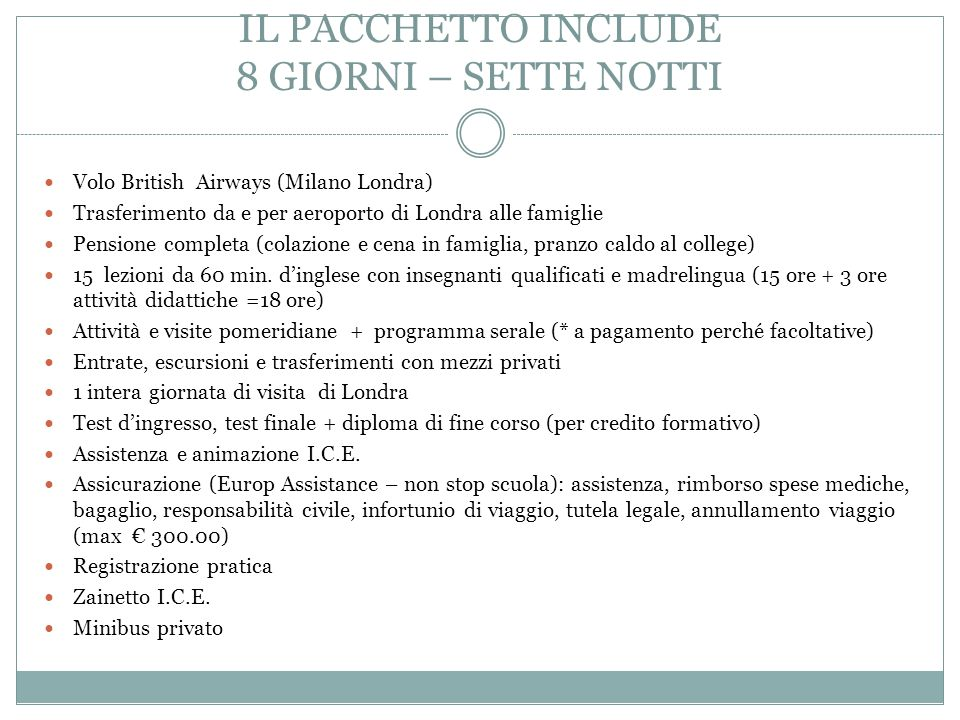 IL PACCHETTO INCLUDE 8 GIORNI – SETTE NOTTI Volo British Airways (Milano Londra) Trasferimento da e per aeroporto di Londra alle famiglie Pensione com