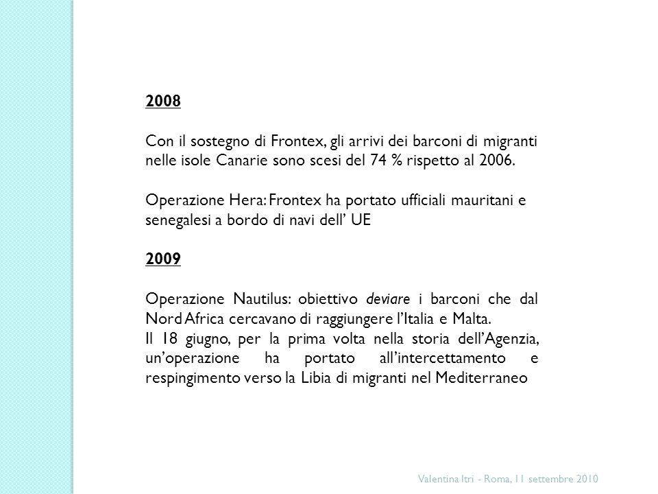 Valentina Itri - Roma, 11 settembre 2010 2008 Con il sostegno di Frontex, gli arrivi dei barconi di migranti nelle isole Canarie sono scesi del 74 % rispetto al 2006.