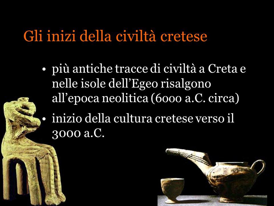 Gli inizi della civiltà cretese più antiche tracce di civiltà a Creta e nelle isole dellEgeo risalgono allepoca neolitica (6ooo a.C. circa) inizio del