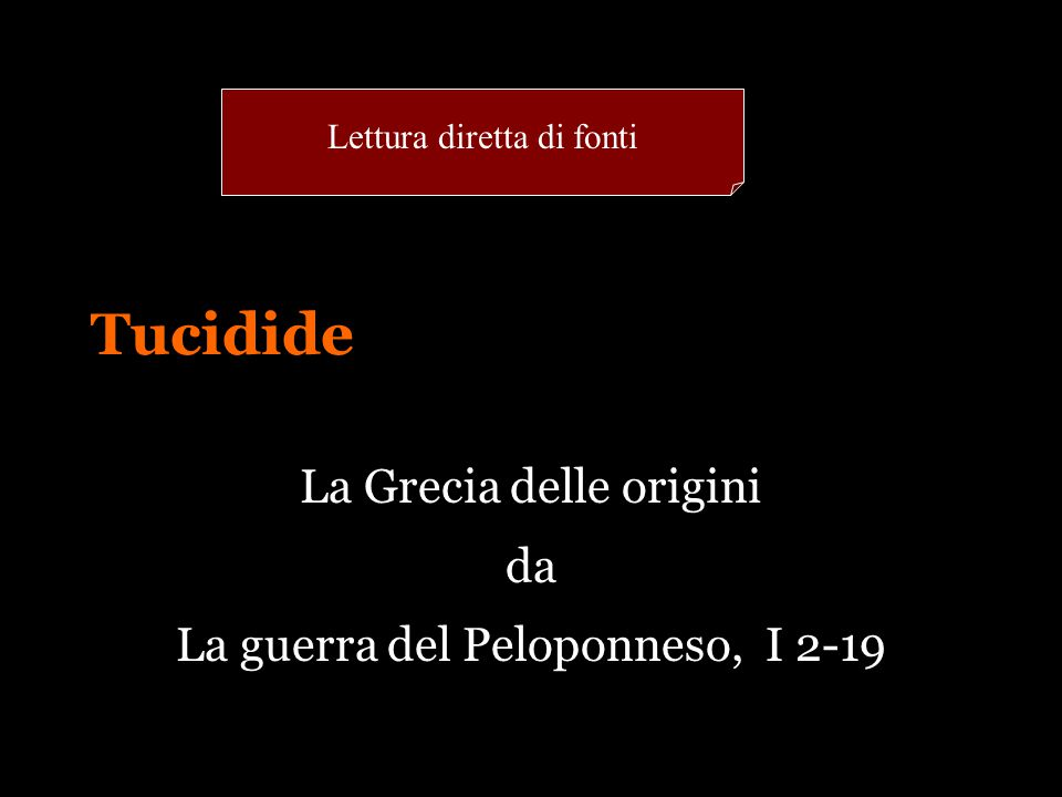 Tucidide La Grecia delle origini da La guerra del Peloponneso, I 2-19 Lettura diretta di fonti