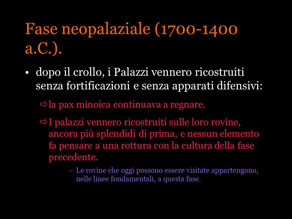 Fase neopalaziale (1700-1400 a.C.). dopo il crollo, i Palazzi vennero ricostruiti senza fortificazioni e senza apparati difensivi: la pax minoica cont