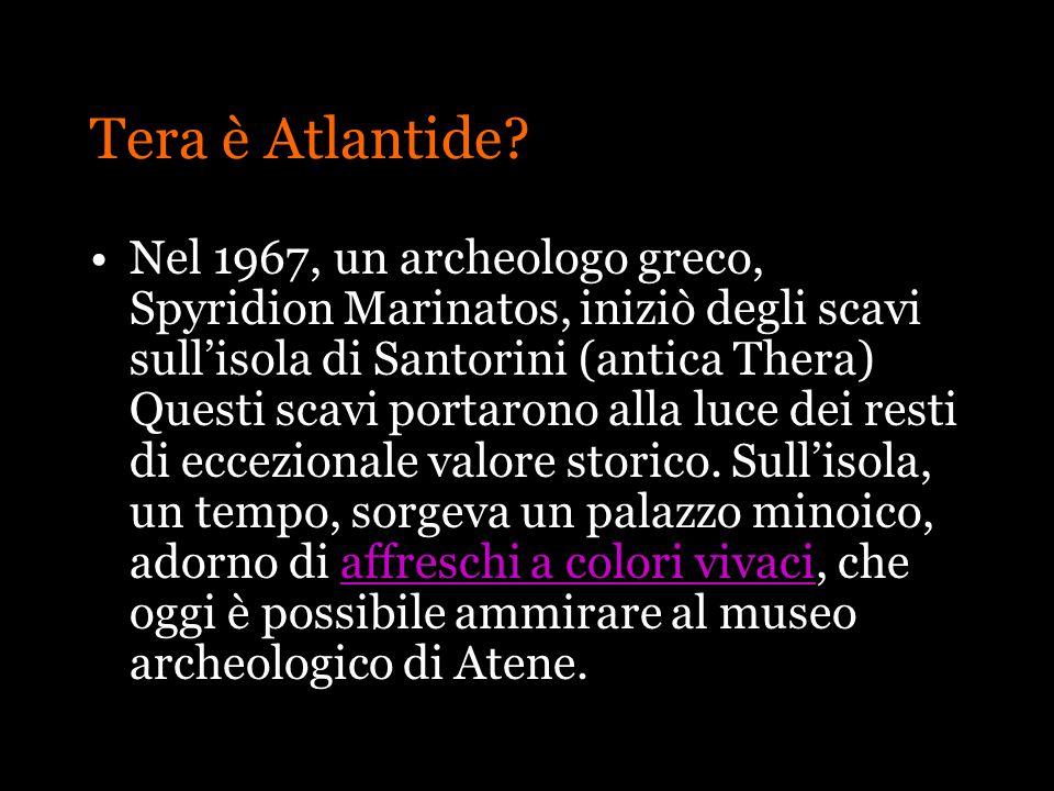 Tera è Atlantide? Nel 1967, un archeologo greco, Spyridion Marinatos, iniziò degli scavi sullisola di Santorini (antica Thera) Questi scavi portarono