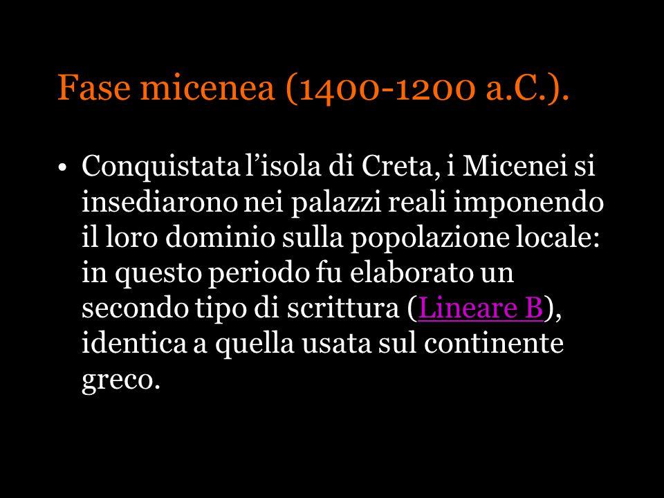 Fase micenea (1400-1200 a.C.). Conquistata lisola di Creta, i Micenei si insediarono nei palazzi reali imponendo il loro dominio sulla popolazione loc