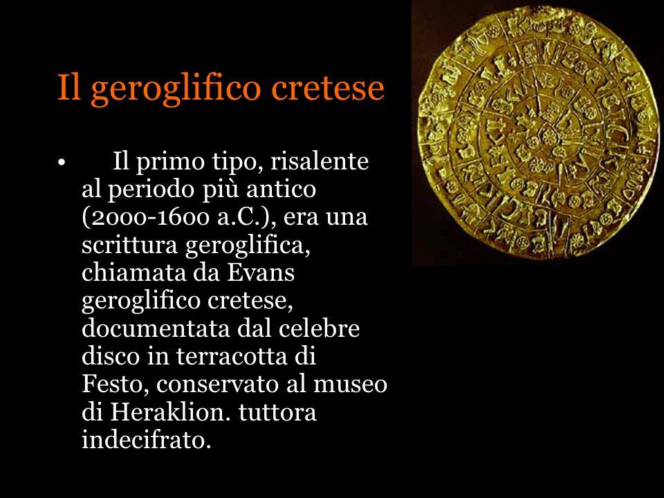 Il geroglifico cretese Il primo tipo, risalente al periodo più antico (2ooo-16oo a.C.), era una scrittura geroglifica, chiamata da Evans geroglifico c