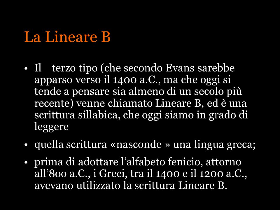La Lineare B Ilterzo tipo (che secondo Evans sarebbe apparso verso il 1400 a.C., ma che oggi si tende a pensare sia almeno di un secolo più recente) v