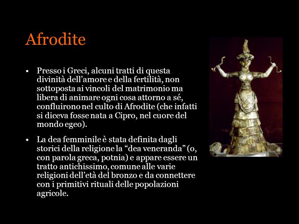 Afrodite Presso i Greci, alcuni tratti di questa divinità dellamore e della fertilità, non sottoposta ai vincoli del matrimonio ma libera di animare o