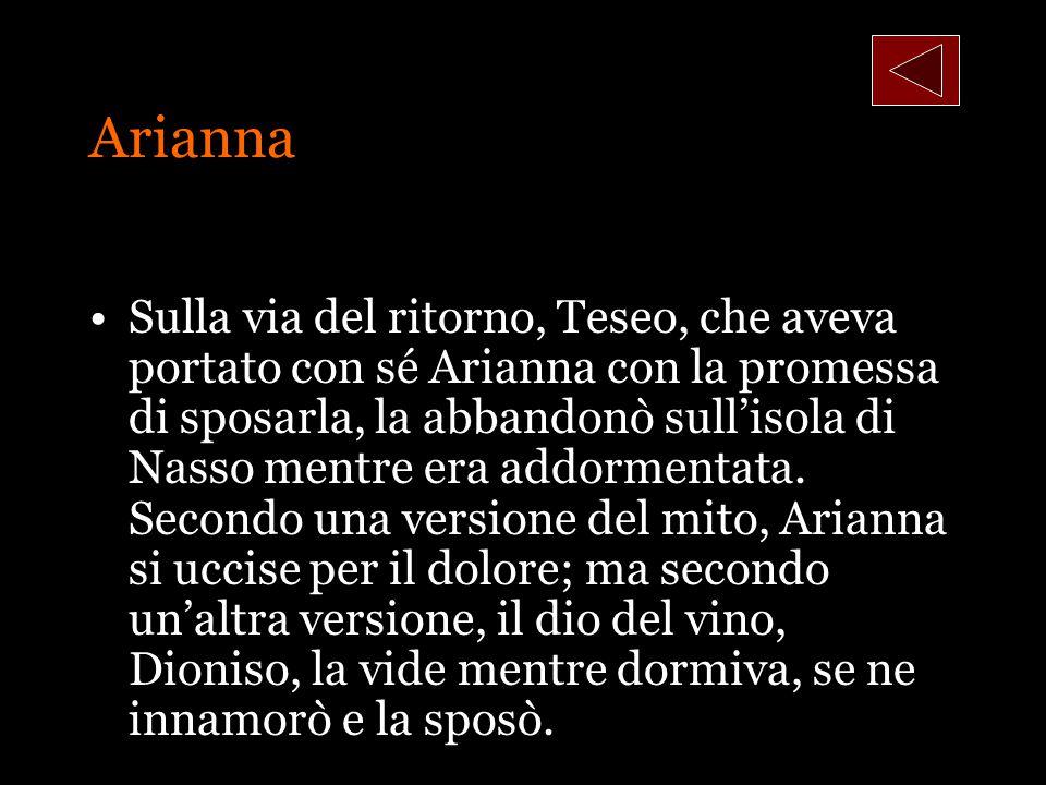 Arianna Sulla via del ritorno, Teseo, che aveva portato con sé Arianna con la promessa di sposarla, la abbandonò sullisola di Nasso mentre era addorme