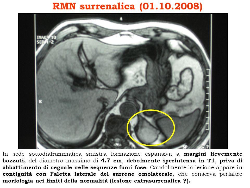RMN surrenalica (01.10.2008) In sede sottodiaframmatica sinistra formazione espansiva a margini lievemente bozzuti, del diametro massimo di 4.7 cm, de