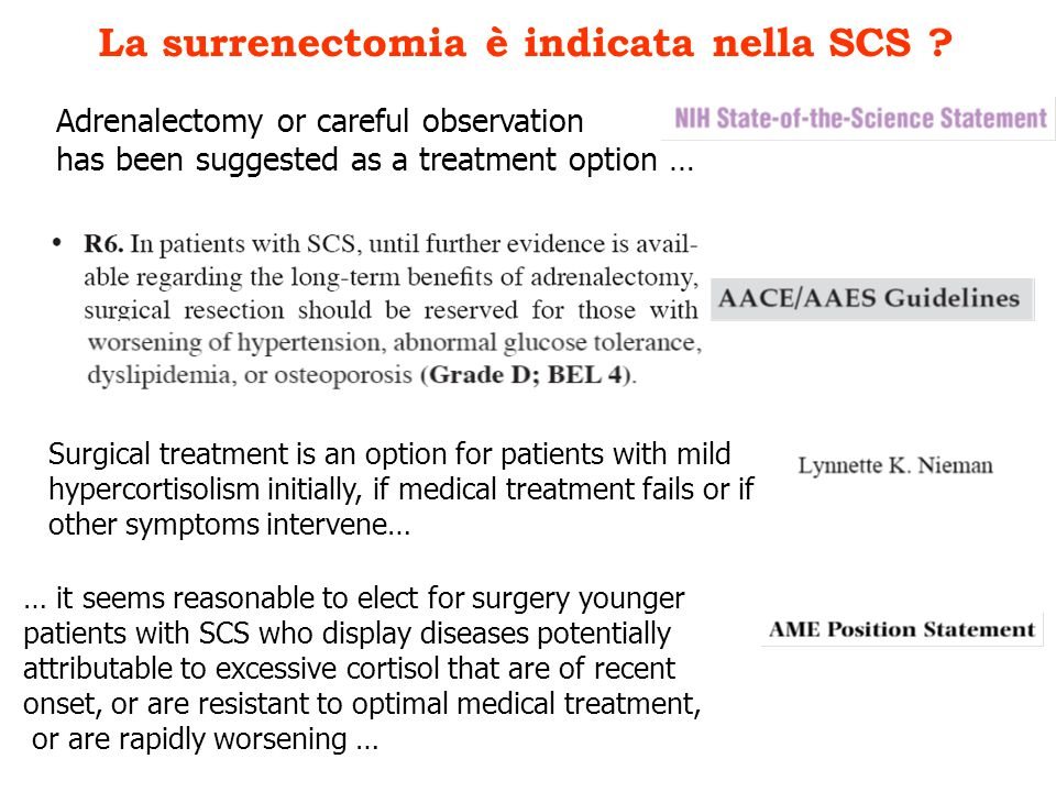 La surrenectomia è indicata nella SCS ? Adrenalectomy or careful observation has been suggested as a treatment option … … it seems reasonable to elect