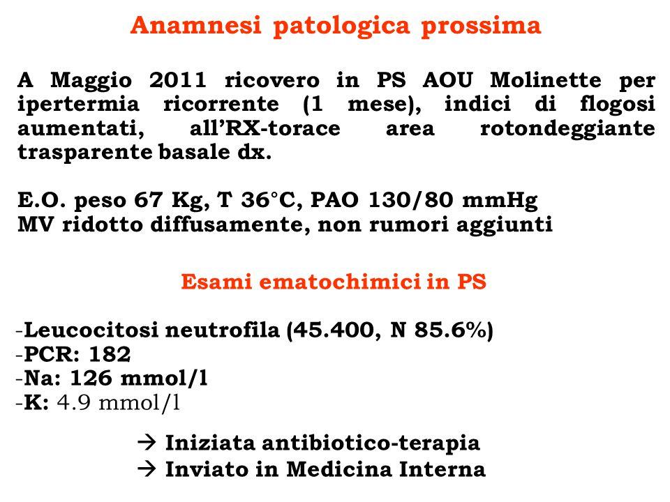 Anamnesi patologica prossima A Maggio 2011 ricovero in PS AOU Molinette per ipertermia ricorrente (1 mese), indici di flogosi aumentati, allRX-torace
