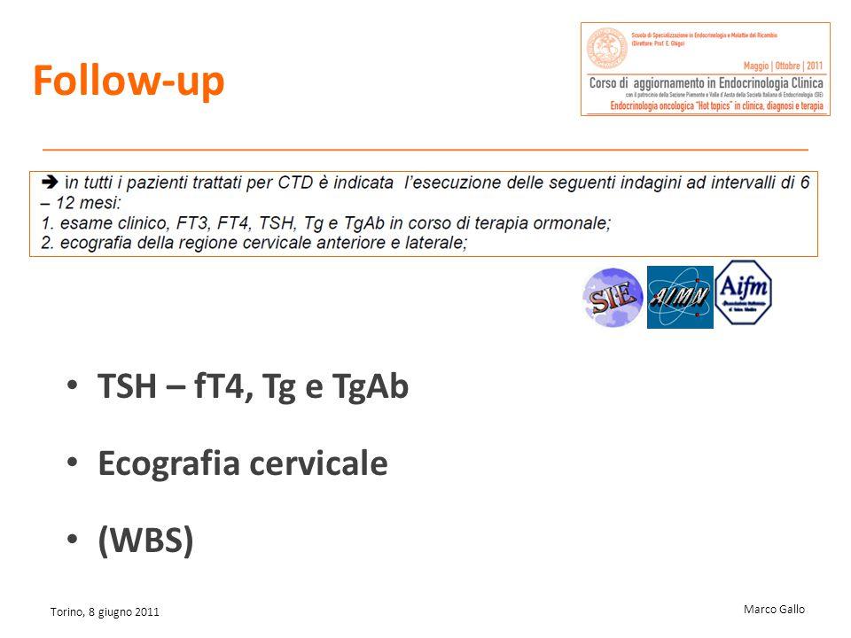 Marco Gallo Torino, 8 giugno 2011 Follow-up TSH – fT4, Tg e TgAb Ecografia cervicale (WBS)