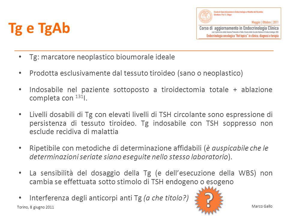 Marco Gallo Torino, 8 giugno 2011 Tg e TgAb Tg: marcatore neoplastico bioumorale ideale Prodotta esclusivamente dal tessuto tiroideo (sano o neoplasti