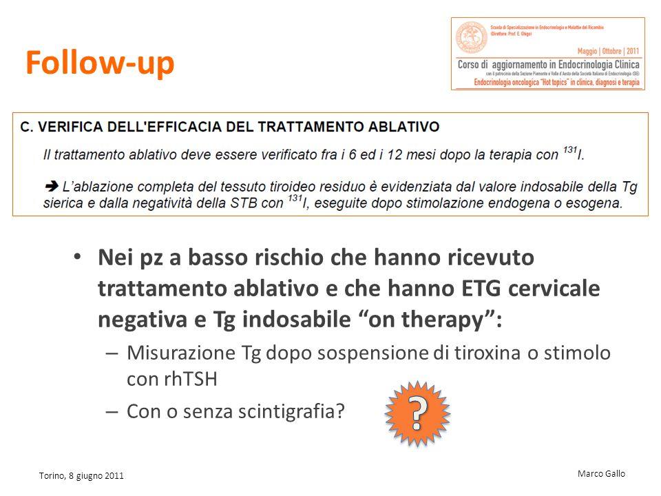 Marco Gallo Torino, 8 giugno 2011 Follow-up Nei pz a basso rischio che hanno ricevuto trattamento ablativo e che hanno ETG cervicale negativa e Tg ind