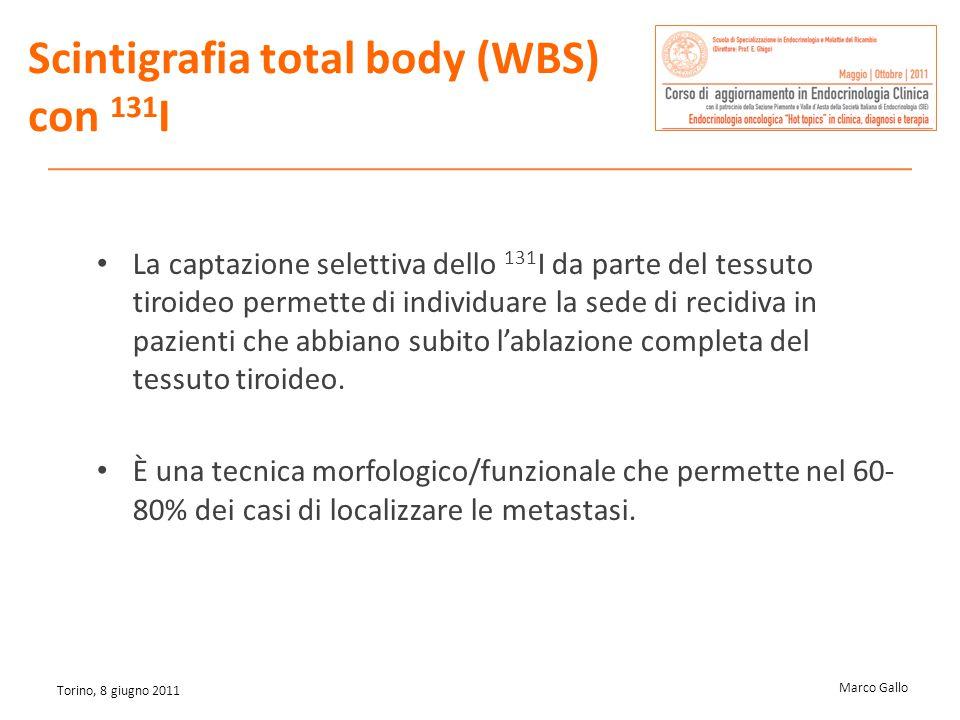 Marco Gallo Torino, 8 giugno 2011 La captazione selettiva dello 131 I da parte del tessuto tiroideo permette di individuare la sede di recidiva in paz