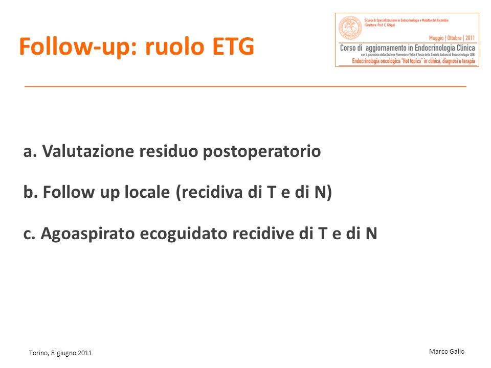 Marco Gallo Torino, 8 giugno 2011 a. Valutazione residuo postoperatorio b. Follow up locale (recidiva di T e di N) c. Agoaspirato ecoguidato recidive