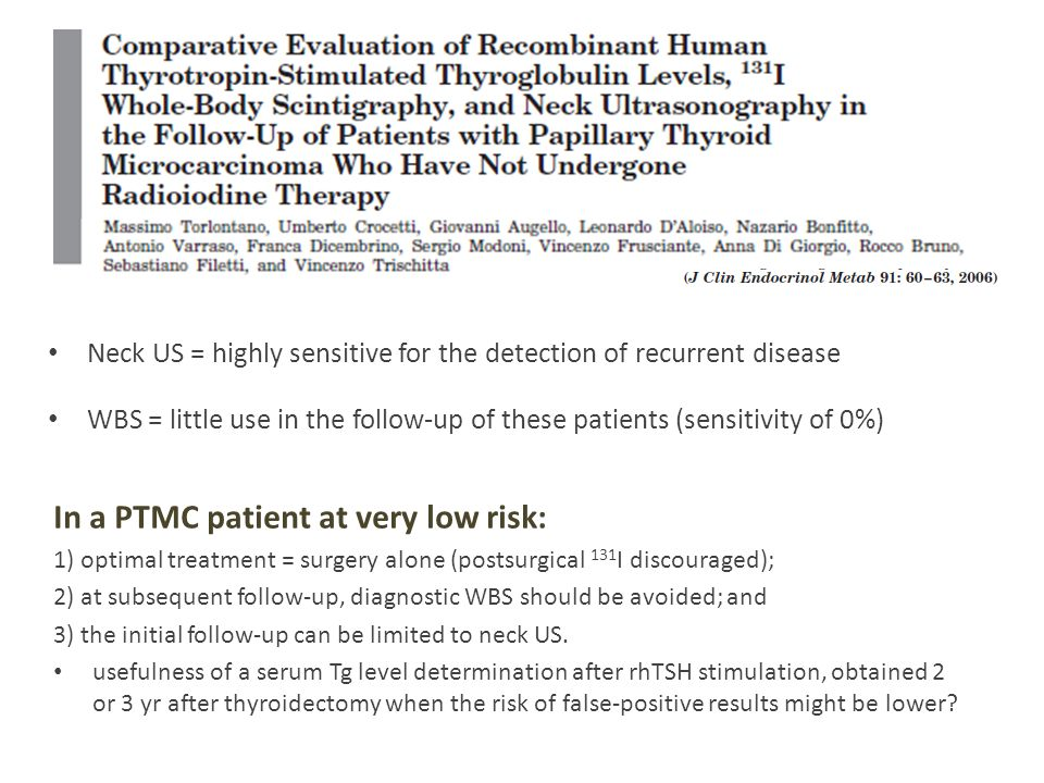 Neck US = highly sensitive for the detection of recurrent disease WBS = little use in the follow-up of these patients (sensitivity of 0%) In a PTMC pa