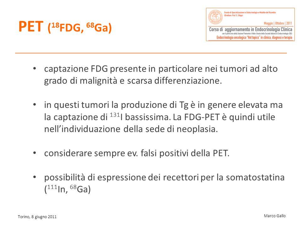 Marco Gallo Torino, 8 giugno 2011 captazione FDG presente in particolare nei tumori ad alto grado di malignità e scarsa differenziazione. in questi tu