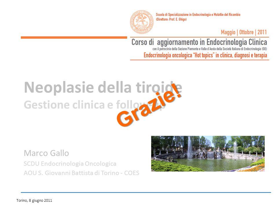 Torino, 8 giugno 2011 Neoplasie della tiroide Gestione clinica e follow-up Marco Gallo SCDU Endocrinologia Oncologica AOU S. Giovanni Battista di Tori