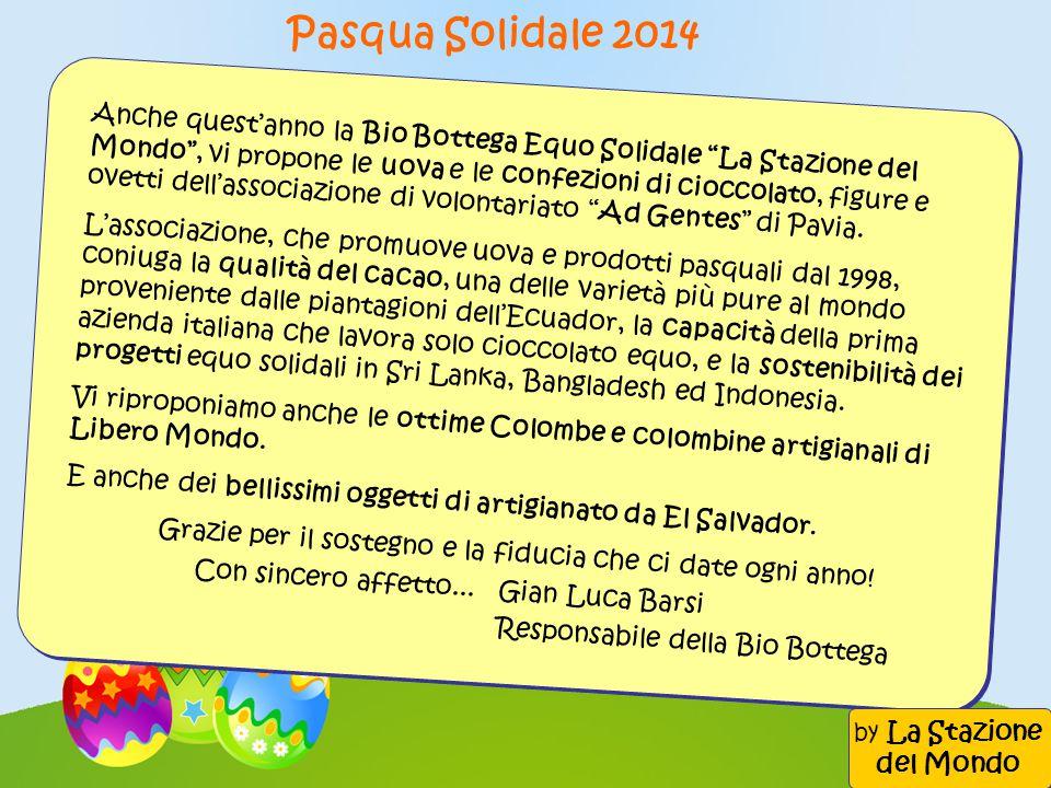 Pasqua Solidale 2014 Anche questanno la Bio Bottega Equo Solidale La Stazione del Mondo, vi propone le uova e le confezioni di cioccolato, figure e ov
