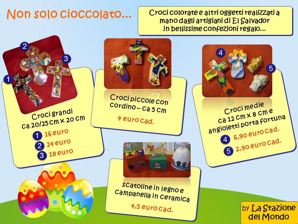 Non solo cioccolato... Croci colorate e altri oggetti realizzati a mano dagli artigiani di El Salvador in bellissime confezioni regalo... Croci grandi