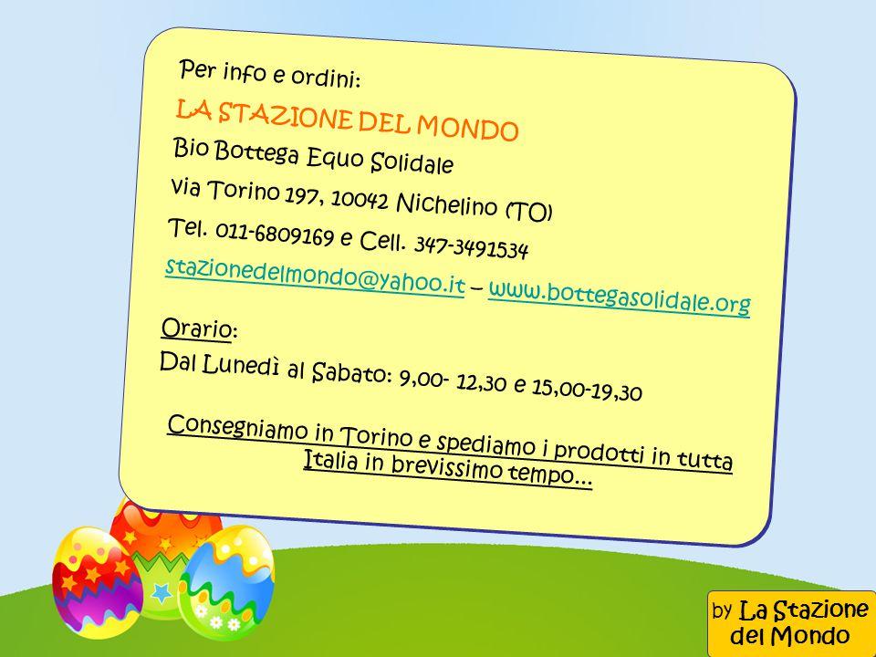 Per info e ordini: LA STAZIONE DEL MONDO Bio Bottega Equo Solidale via Torino 197, 10042 Nichelino (TO) Tel. 011-6809169 e Cell. 347-3491534 stazioned