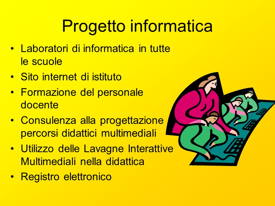 Progetto informatica Laboratori di informatica in tutte le scuole Sito internet di istituto Formazione del personale docente Consulenza alla progettaz