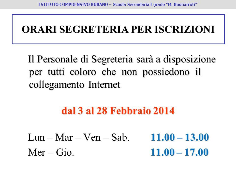 ORARI SEGRETERIA PER ISCRIZIONI Il Personale di Segreteria sarà a disposizione per tutti coloro che non possiedono il collegamento Internet Il Persona