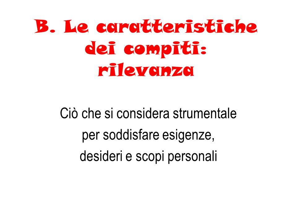 B. Le caratteristiche dei compiti: rilevanza Ciò che si considera strumentale per soddisfare esigenze, desideri e scopi personali