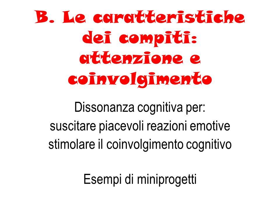B. Le caratteristiche dei compiti: attenzione e coinvolgimento Dissonanza cognitiva per: suscitare piacevoli reazioni emotive stimolare il coinvolgime