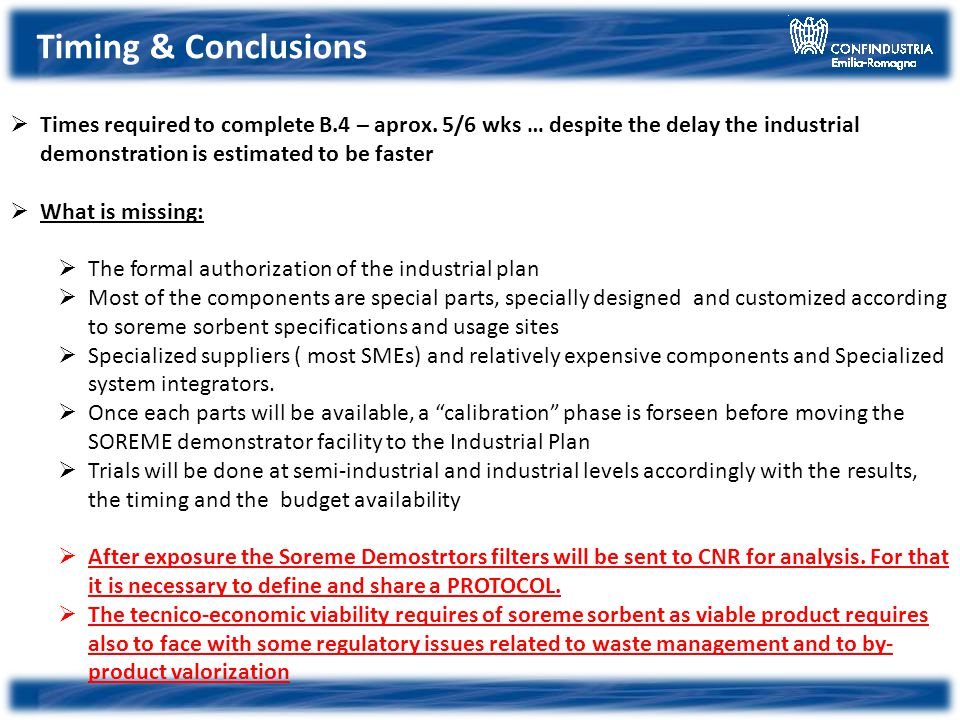 Timing & Conclusions Times required to complete B.4 – aprox. 5/6 wks … despite the delay the industrial demonstration is estimated to be faster What i