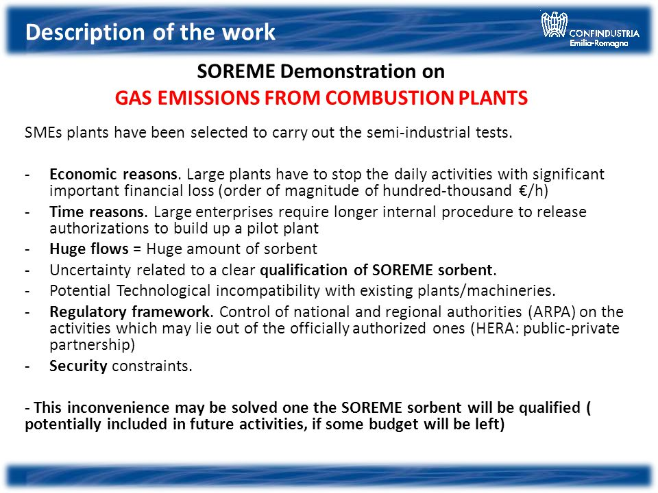 SOREME Demonstration on GAS EMISSIONS FROM COMBUSTION PLANTS SMEs plants have been selected to carry out the semi-industrial tests. -Economic reasons.