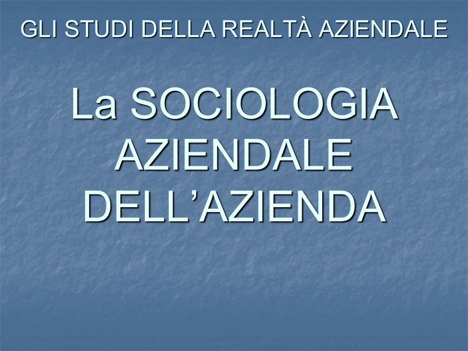 GLI STUDI DELLA REALTÀ AZIENDALE La SOCIOLOGIA AZIENDALE DELLAZIENDA