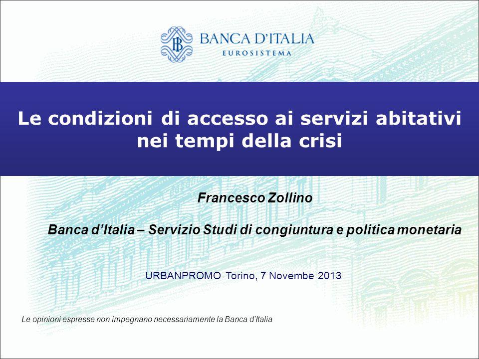 Le condizioni di accesso ai servizi abitativi nei tempi della crisi Francesco Zollino Banca dItalia – Servizio Studi di congiuntura e politica monetar