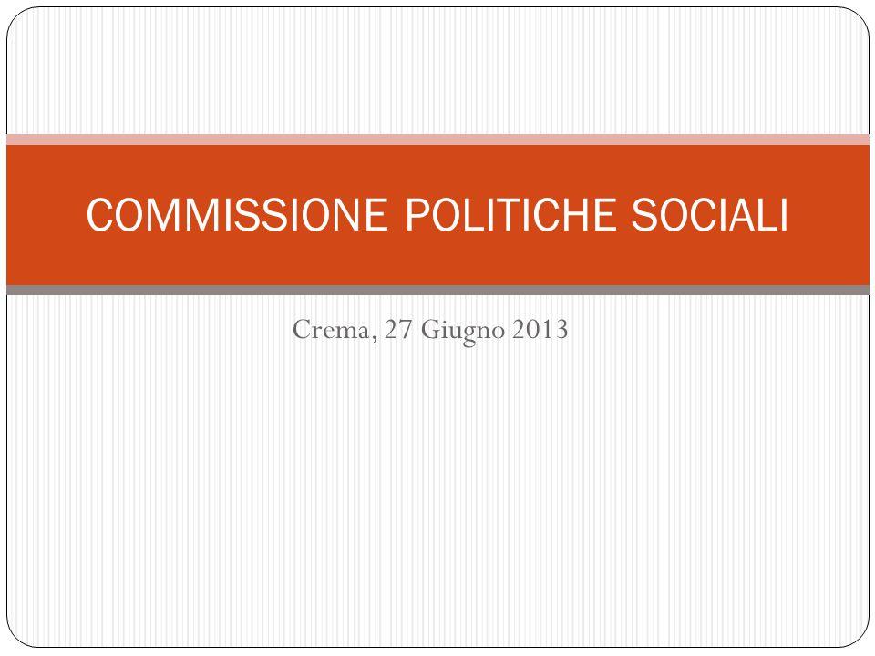Crema, 27 Giugno 2013 COMMISSIONE POLITICHE SOCIALI