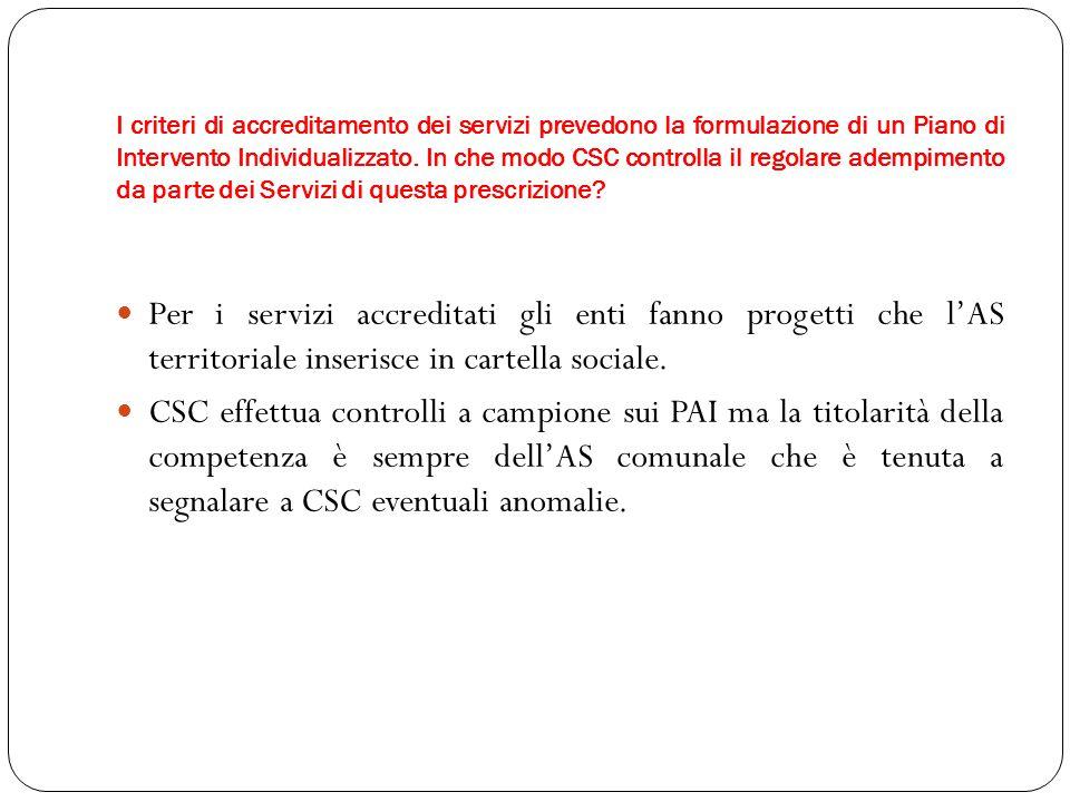 I criteri di accreditamento dei servizi prevedono la formulazione di un Piano di Intervento Individualizzato. In che modo CSC controlla il regolare ad