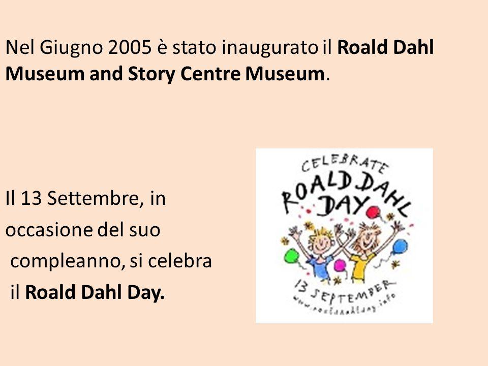 Nel Giugno 2005 è stato inaugurato il Roald Dahl Museum and Story Centre Museum. Il 13 Settembre, in occasione del suo compleanno, si celebra il Roald