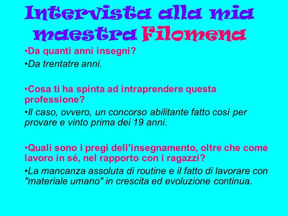 Intervista alla mia maestra Filomena Da quanti anni insegni? Da trentatre anni. Cosa ti ha spinta ad intraprendere questa professione? Il caso, ovvero