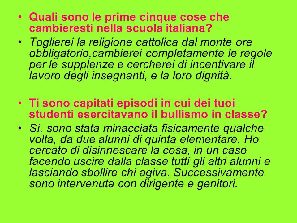 Quali sono le prime cinque cose che cambieresti nella scuola italiana? Toglierei la religione cattolica dal monte ore obbligatorio,cambierei completam