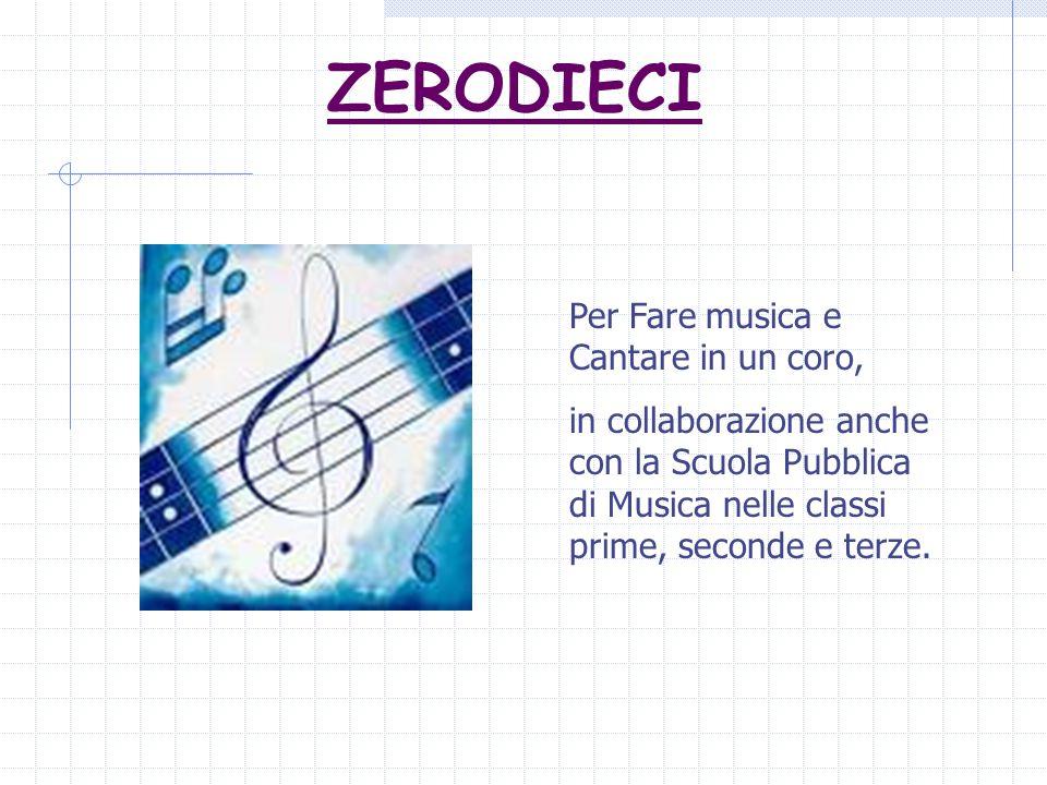 ZERODIECI Per Fare musica e Cantare in un coro, in collaborazione anche con la Scuola Pubblica di Musica nelle classi prime, seconde e terze.