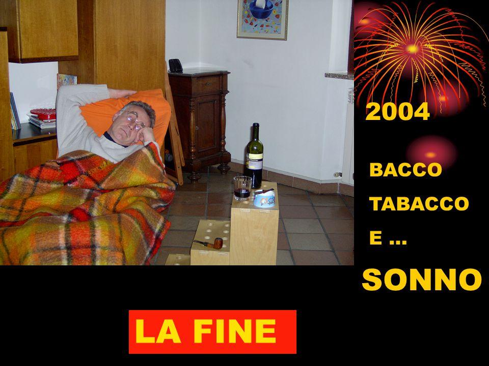 LA FINE 2004 BACCO TABACCO E … SONNO